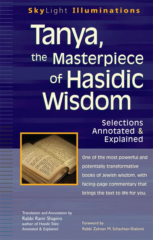 Tanya, the Masterpiece of Hasidic Wisdom: Selections Annotated & Explained By: Rabbi Rami Shapiro