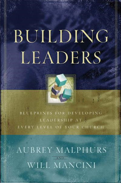 Building Leaders By: Aubrey Malphurs,Will Mancini