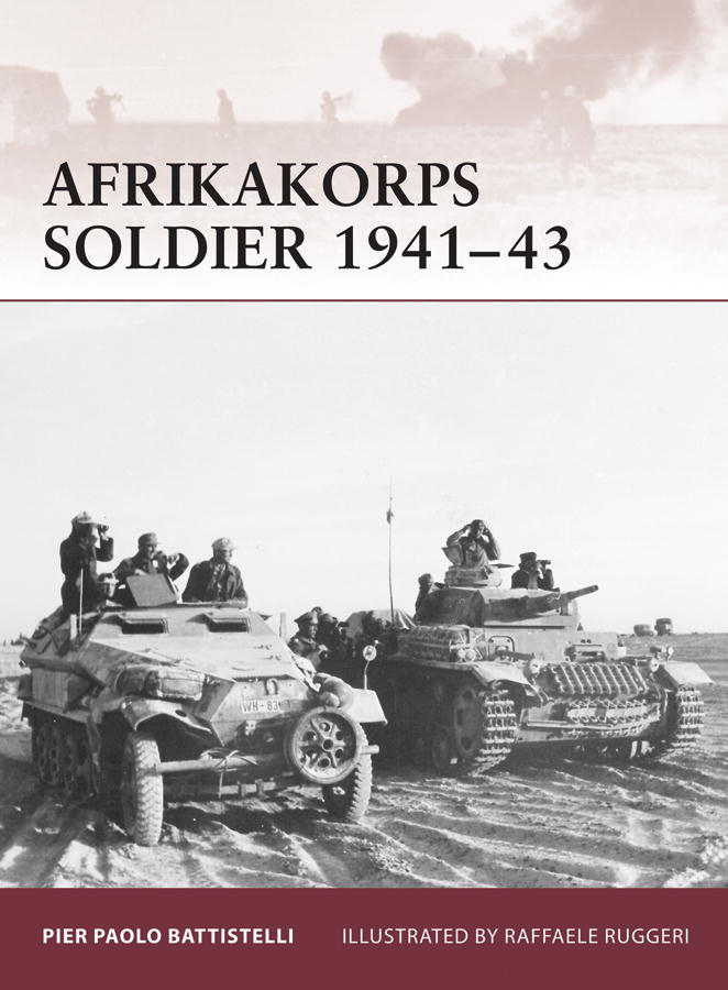 Afrikakorps Soldier 1941-43 By: Pier Battistelli,Raffaele Ruggeri