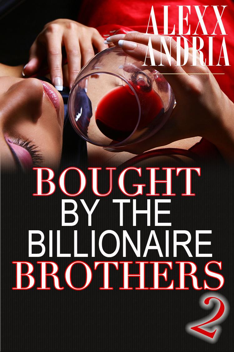 Alexx Andria - Bought By The Billionaire Brothers 2