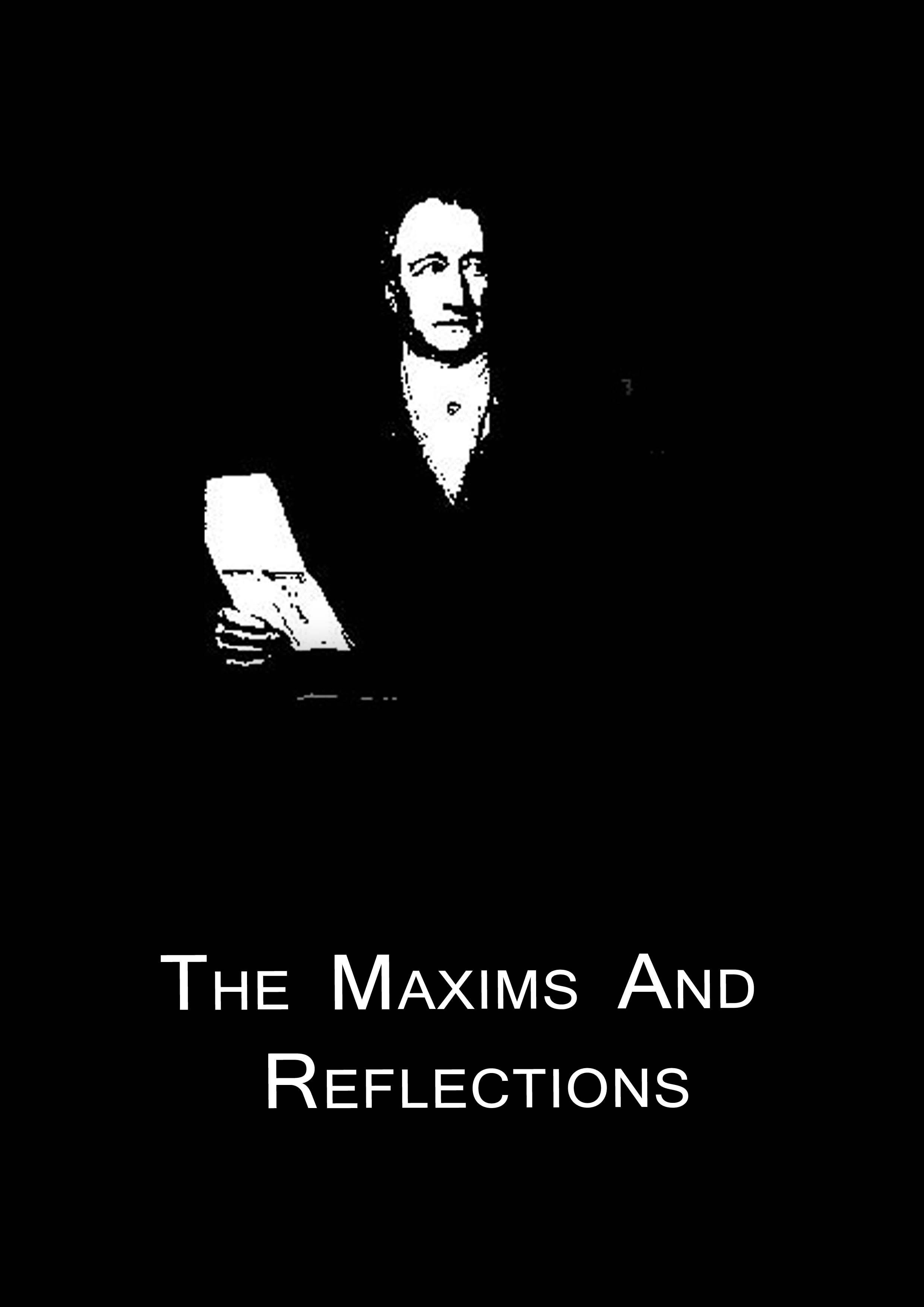 The Maxims And Reflections Of Goethe By: Johann Wolfgang Von Goethe