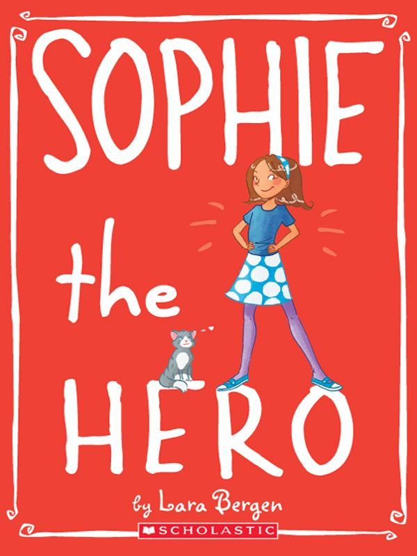 Sophie #2: Sophie the Hero By: Lara Bergen,Laura Tallardy