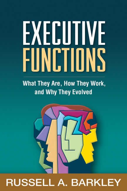 Executive Functions By: Russell A. Barkley, PhD, ABPP, ABCN