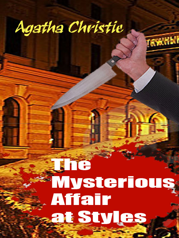 The Mysterious Affair at Styles By: Agatha Christie