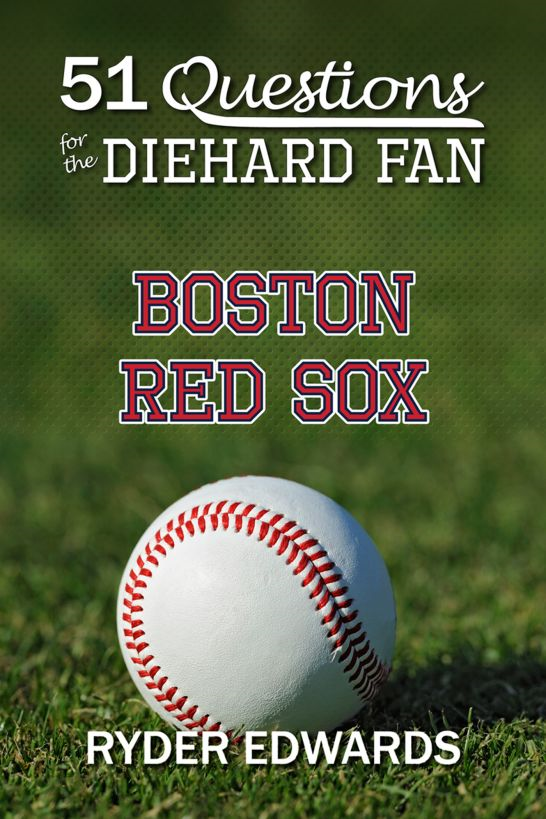 51 Questions for the Diehard Fan: Boston Red Sox