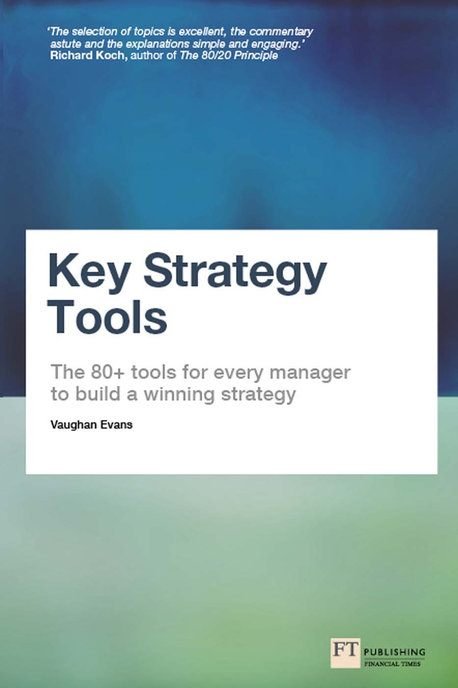 Key Strategy Tools The 80+ Tools for Every Manager to Build a Winning Strategy