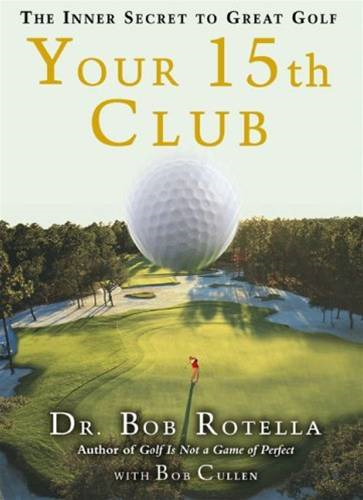 Your 15th Club By: Dr. Bob Rotella