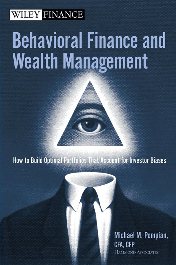 Behavioral Finance and Wealth Management By: Michael Pompian