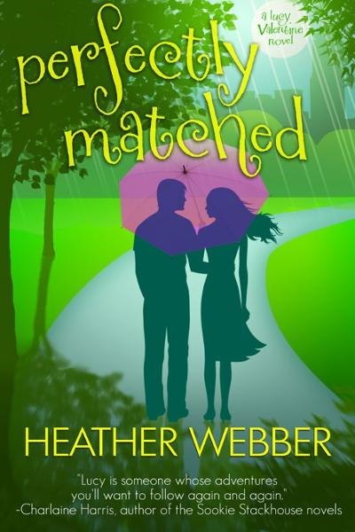 Perfectly Matched: A Lucy Valentine Novel By: Heather Webber