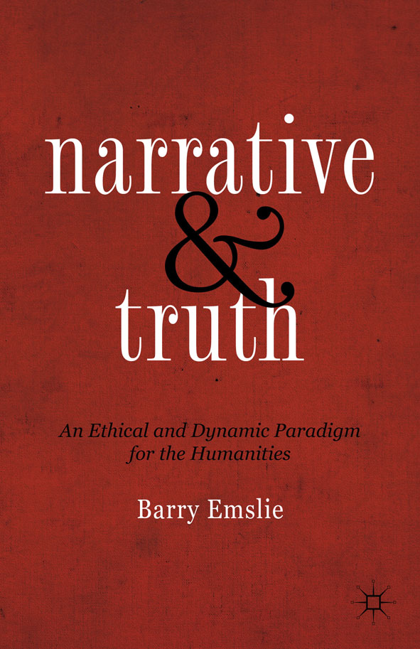 Narrative and Truth An Ethical and Dynamic Paradigm for the Humanities