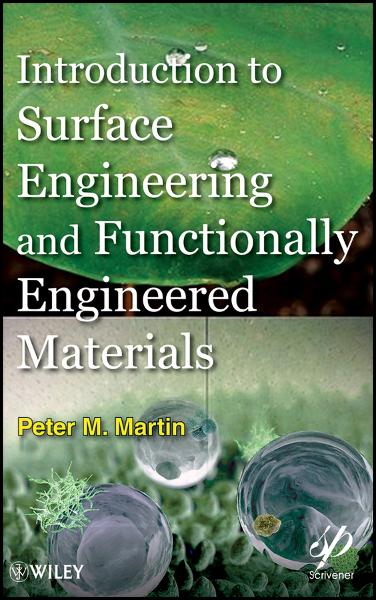 Introduction to Surface Engineering and Functionally Engineered Materials By: Peter Martin