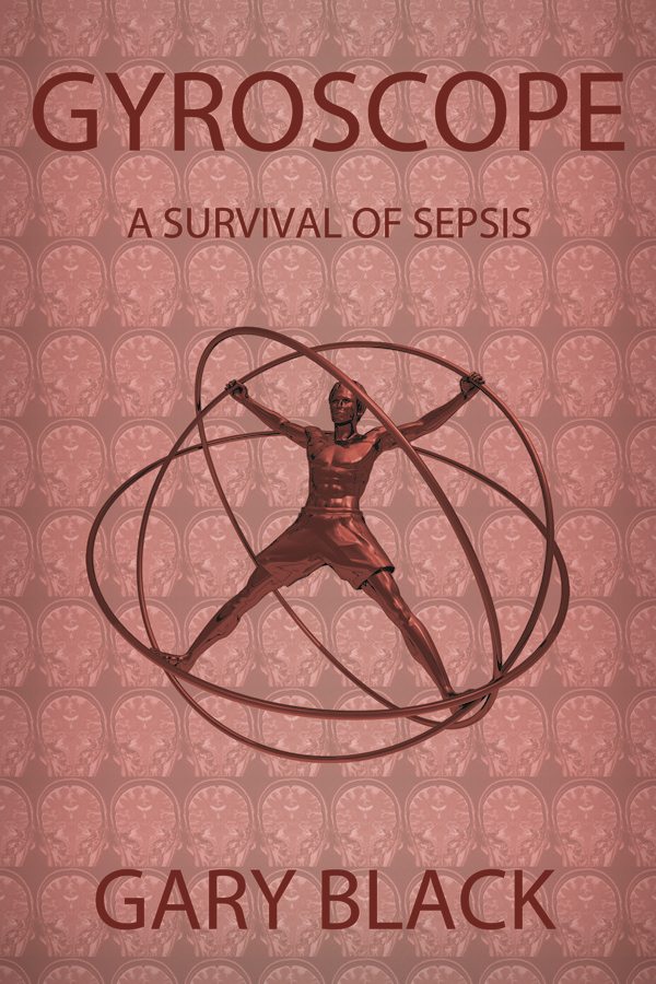 Gyroscope: A Survival of Sepsis By: Gary Black