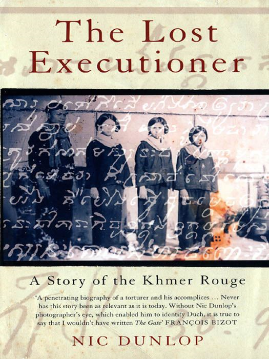 The Lost Executioner The Story of Comrade Duch and the Khmer Rouge