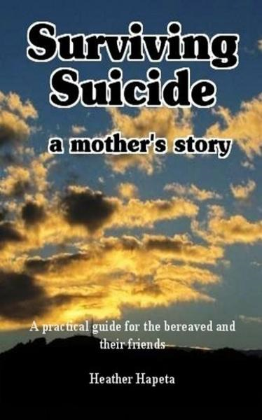 Surviving Suicide: a mother's story By: Heather Hapeta