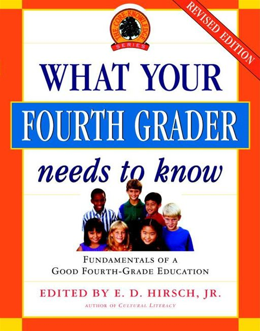 What Your Fourth Grader Needs to Know By: E.D. Hirsch, Jr.