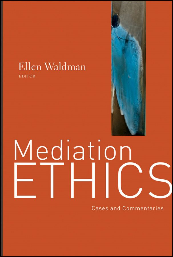 Mediation Ethics By: Ellen Waldman