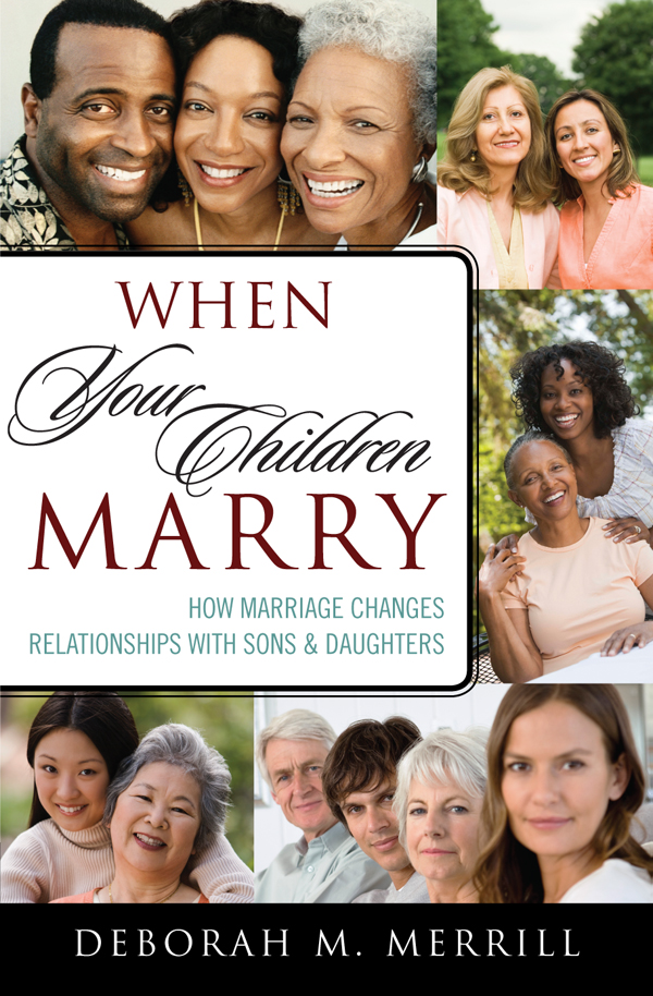 When Your Children Marry By: Deborah M. Merrill