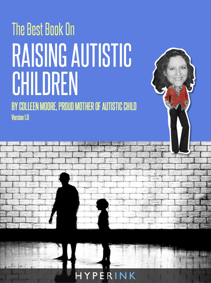 The Best Book On Raising Autistic Children (Parenting, Child Development, Autism) By: Colleen Moore