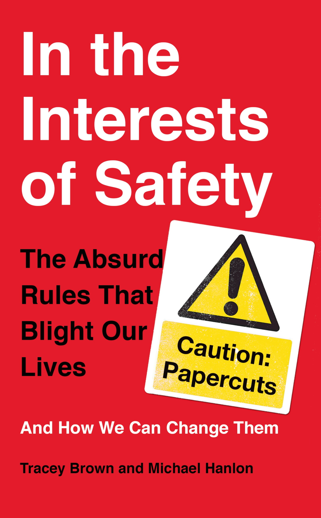 In the Interests of Safety The absurd rules that blight our lives and how we can change them