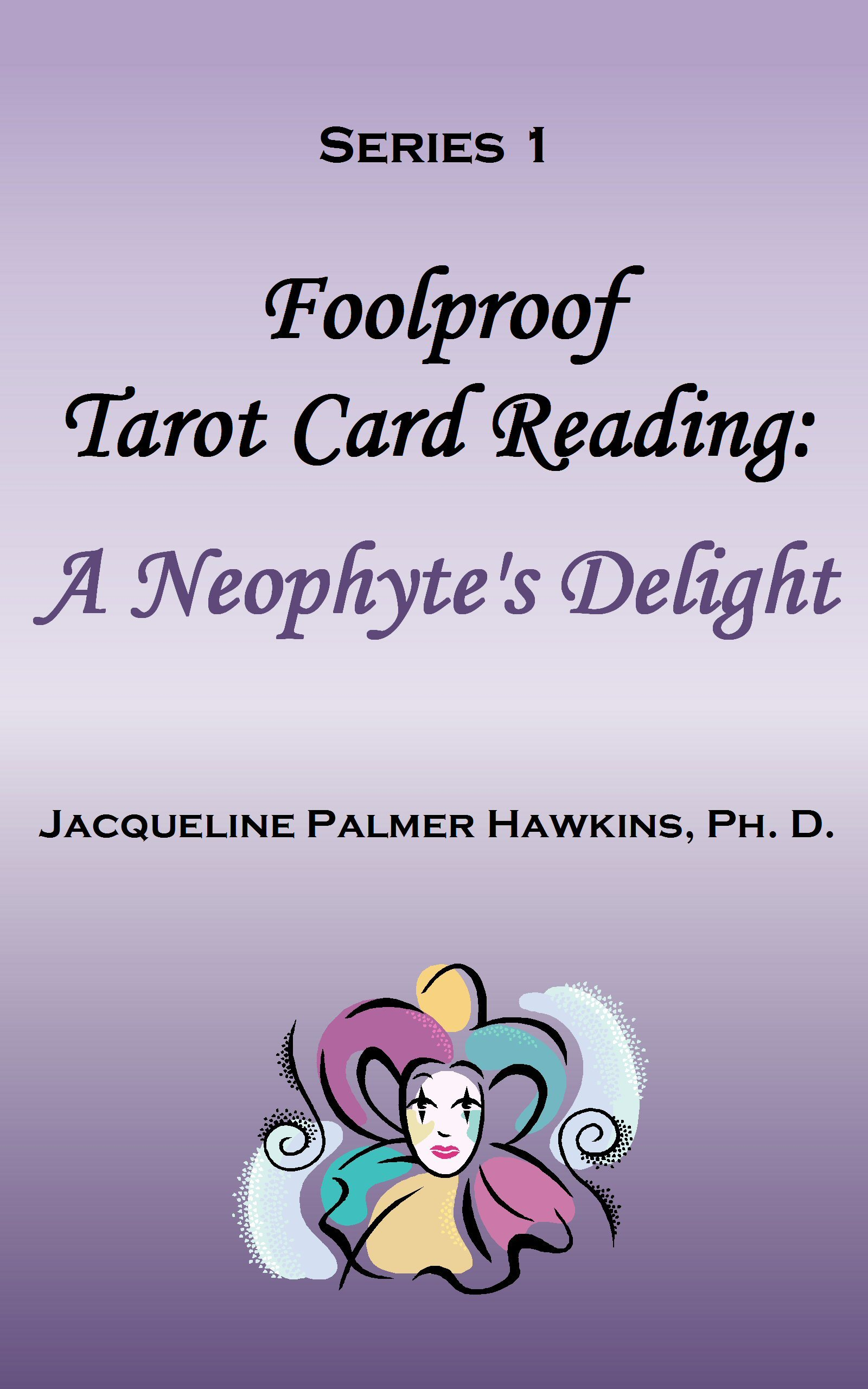 Foolproof Tarot Card Reading: A Neophyte's Delight - Series 1