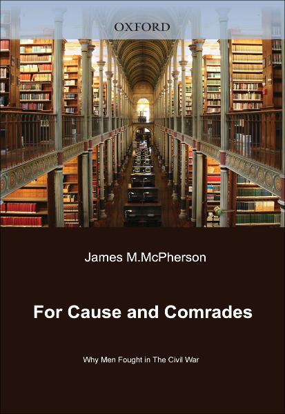 For Cause and Comrades:Why Men Fought in the Civil War  By: James M. McPherson