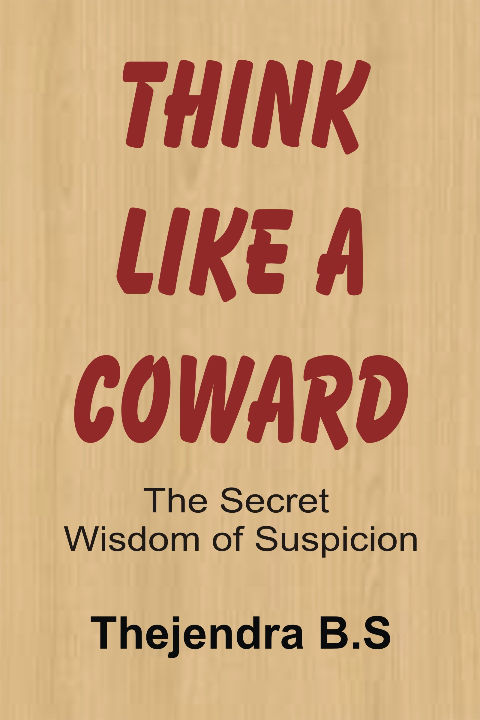 Think Like A Coward: The Secret Wisdom of Suspicion
