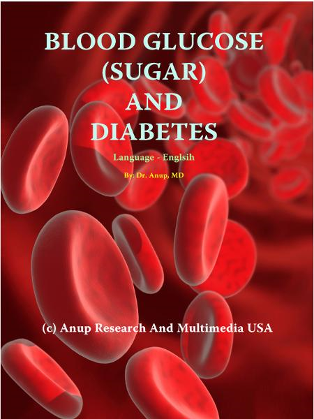 Blood Glucose (sugar) and Diabetes By: A. Dr. Anup, MD