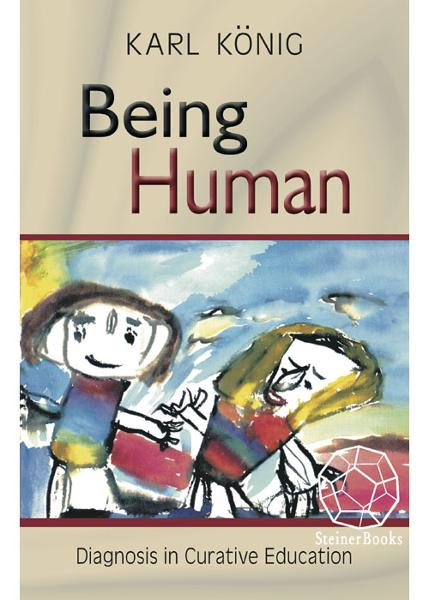 Being Human: Diagnosis In Curative Education By: Karl Konig, Michaela Glockler