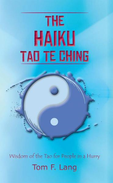 The Haiku Tao Te Ching By: Tom F. Lang