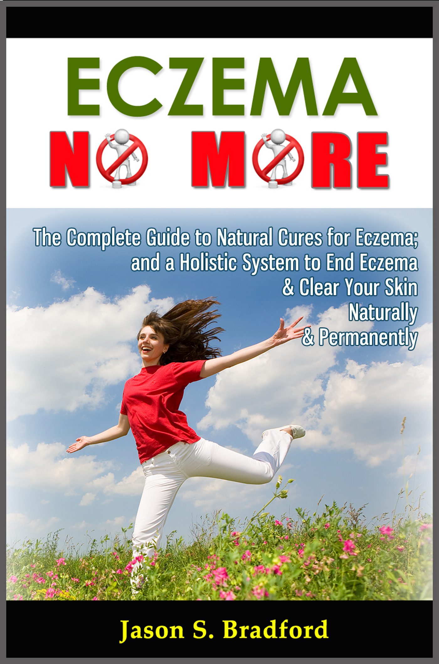 Eczema No More: The Complete Guide to Natural Cures for Eczema and a Holistic System to End Eczema & Clear Your Skin Naturally & Permanently