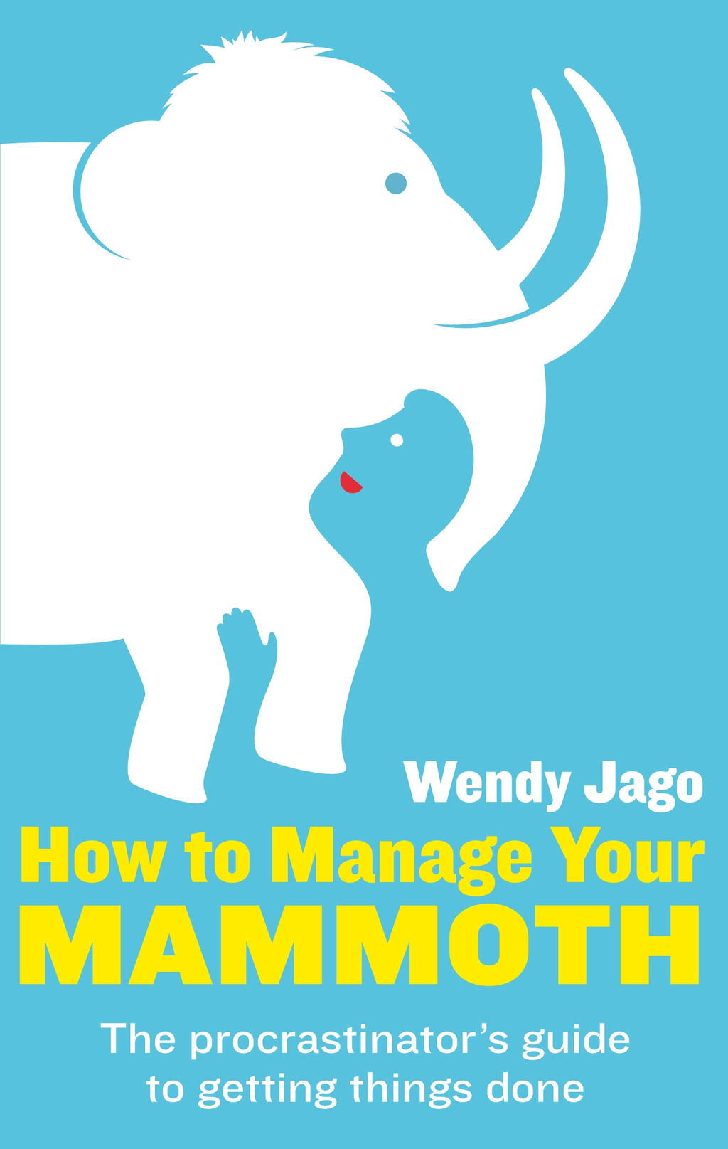 How To Manage Your Mammoth The procrastinator's guide to getting things done