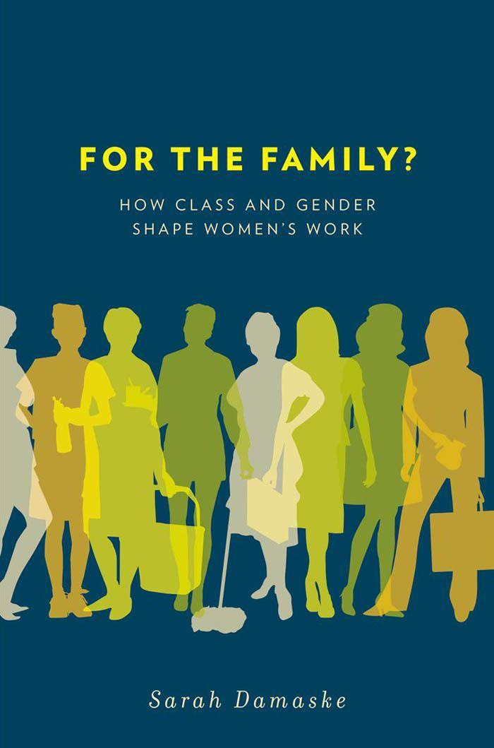 For the Family? : How Class and Gender Shape Women's Work