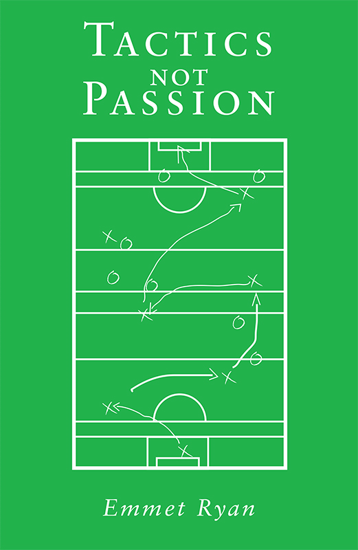 Tactics not Passion By: Emmet Ryan