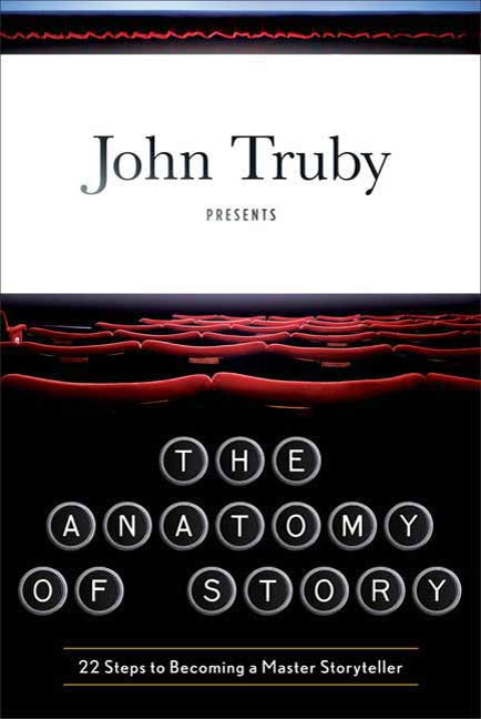 The Anatomy of Story By: John Truby