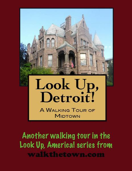 Look Up, Detroit! A Walking Tour of Midtown By: Doug Gelbert