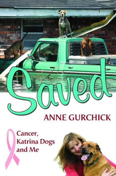 Saved: Cancer, Katrina Dogs and Me