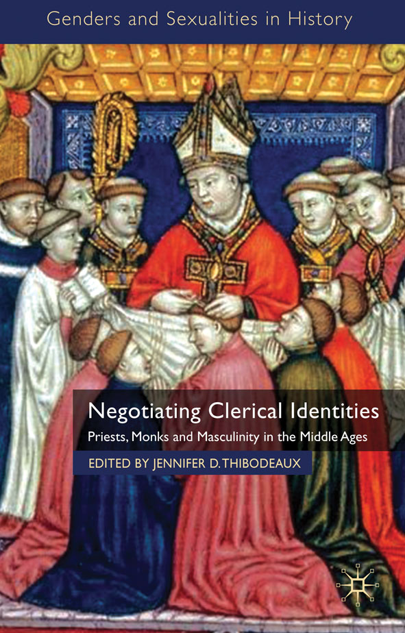 Negotiating Clerical Identities Priests,  Monks and Masculinity in the Middle Ages