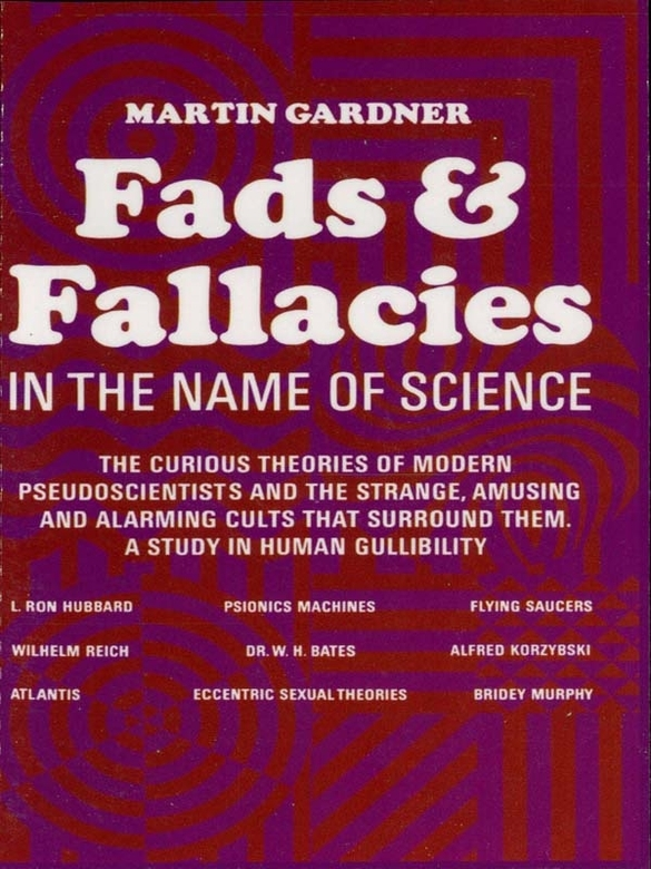 Fads and Fallacies in the Name of Science By: Martin Gardner