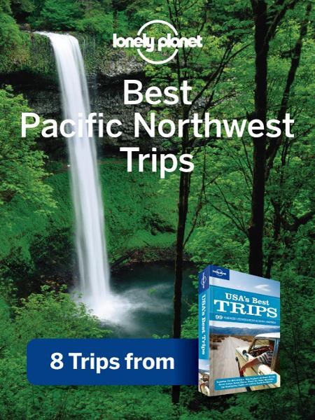Lonely Planet Best Pacific Northwest Trips By: Lonely Planet