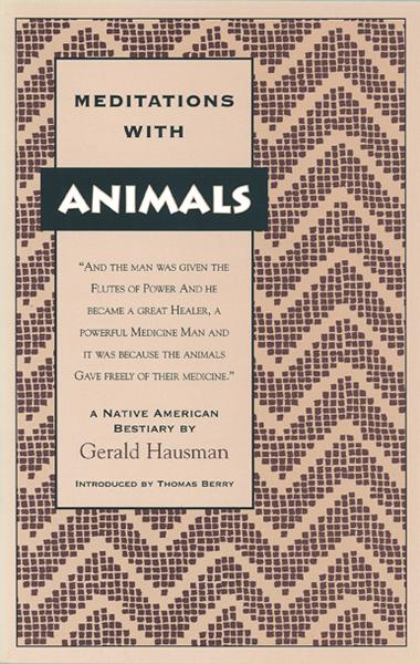Meditations with Animals: A Native American Bestiary By: Gerald Hausman