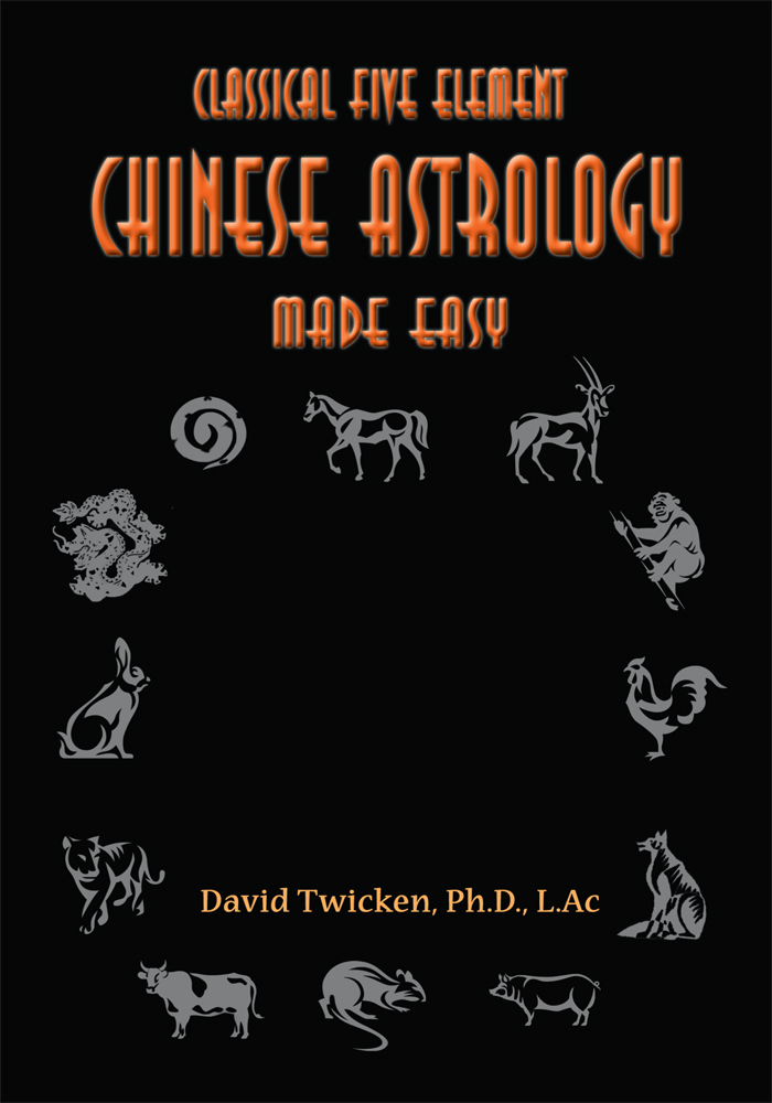 Five Element Chinese Astrology Made Easy By: David Twicken