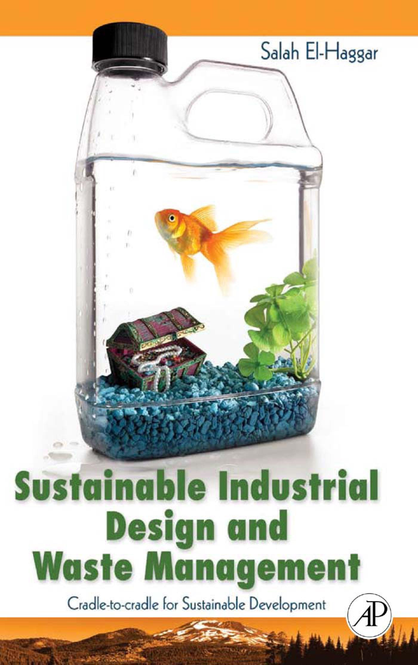 Sustainable Industrial Design and Waste Management: Cradle-to-Cradle for Sustainable Development By: El Haggar, Salah