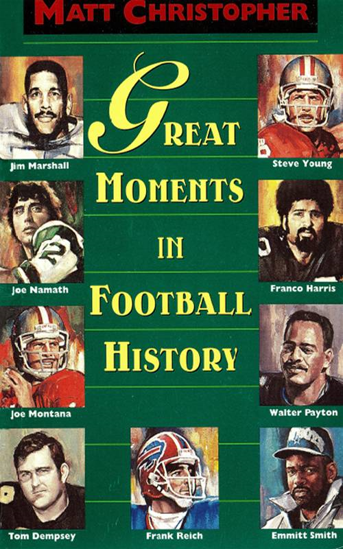 Great Moments in Football History By: Matt Christopher