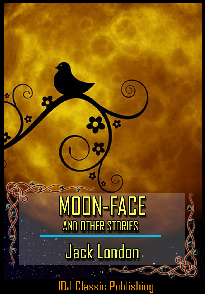 Jack London - MOON-FACE and Other Stories [New Illustration]+[Active TOC]