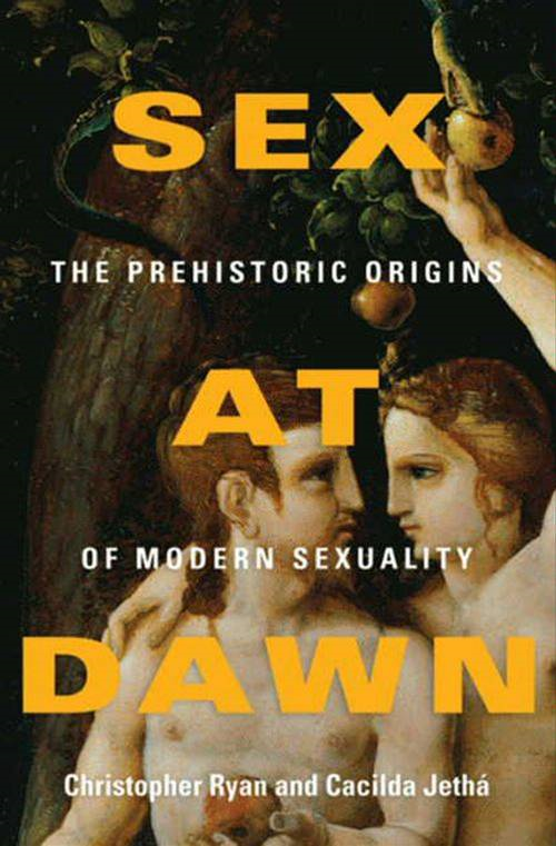Sex at Dawn: The Prehistoric Origins of Modern Sexuality By: Cacilda Jetha,Christopher Ryan