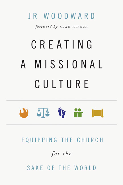Creating a Missional Culture By: JR Woodward