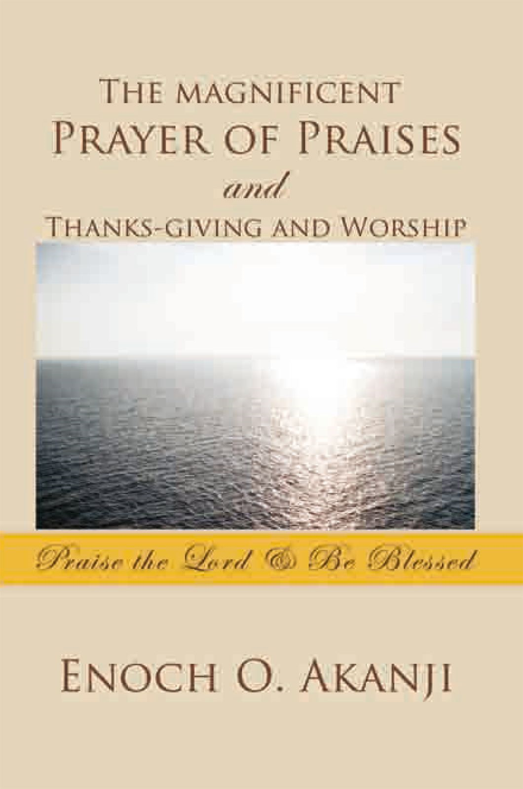 The magnificent Prayer of Praises and Thanks-giving and Worship
