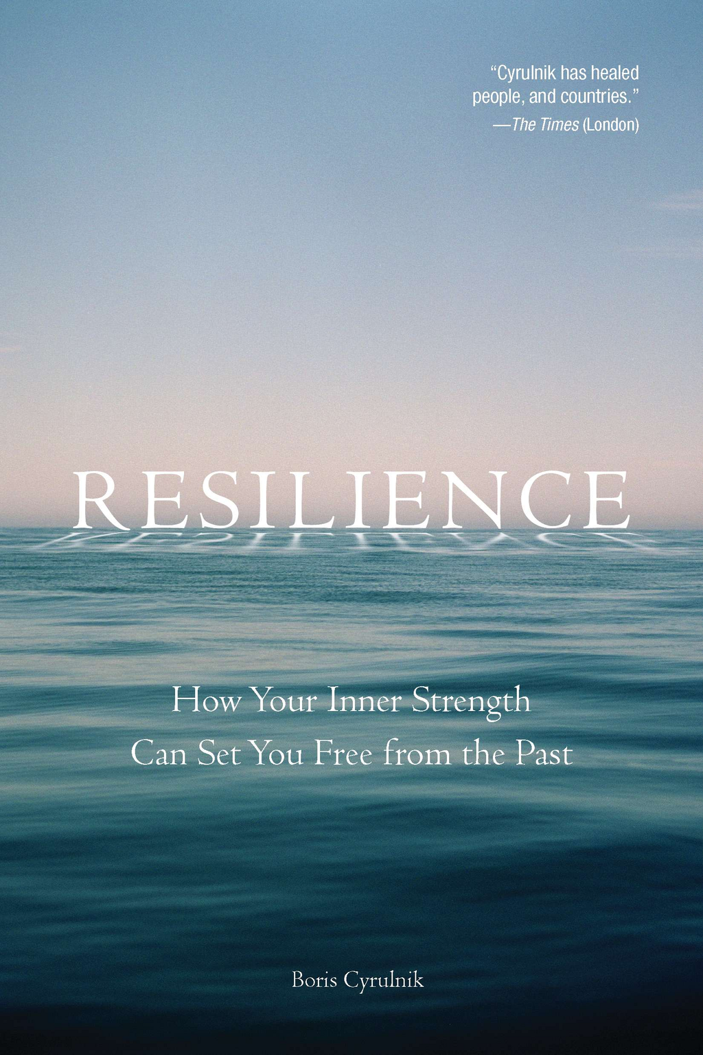 Resilience: How Your Inner Strength Can Set You Free from the Past By: Boris Cyrulnik