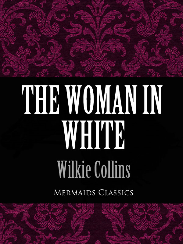 Wilkie Collins - The Woman in White (Mermaids Classics)