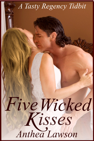 Five Wicked Kisses - A Tasty Regency Tidbit By: Anthea Lawson